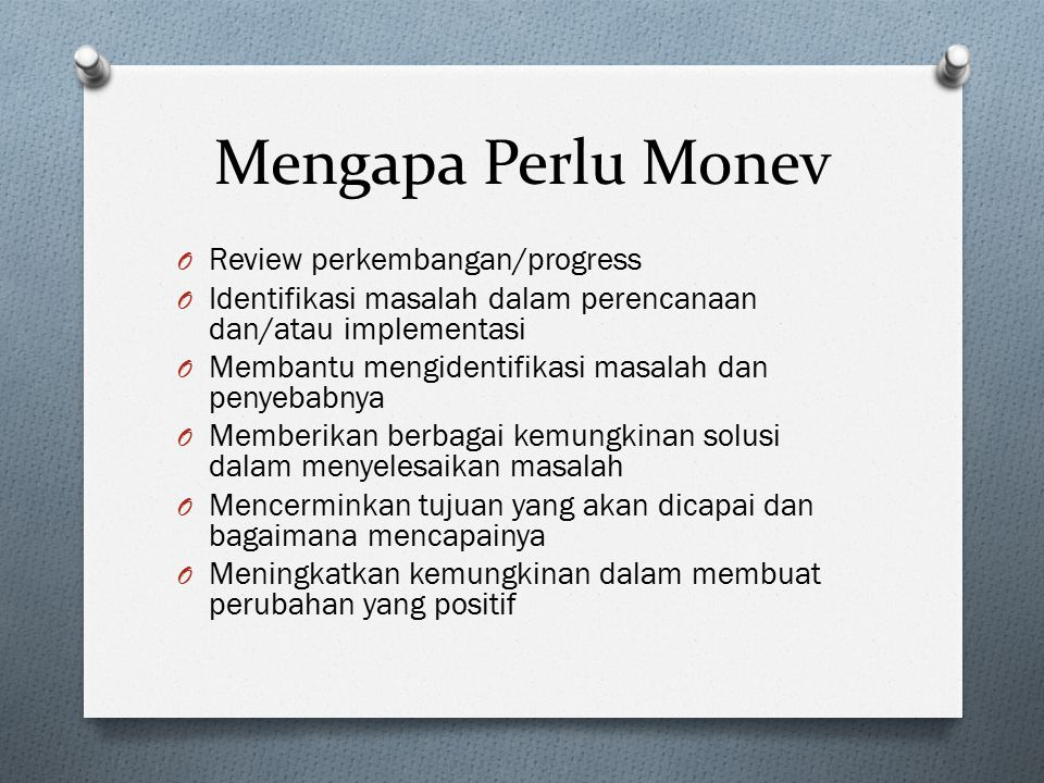 Mengapa Perlu Monev Review perkembangan/progress