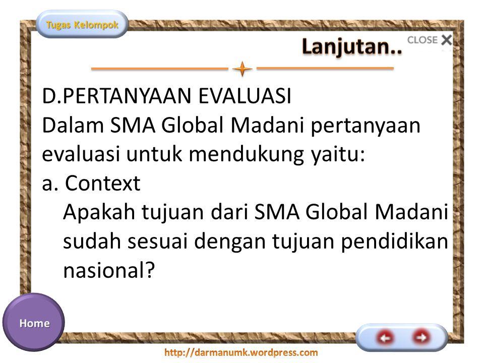 Lanjutan.. D.PERTANYAAN EVALUASI. Dalam SMA Global Madani pertanyaan evaluasi untuk mendukung yaitu: