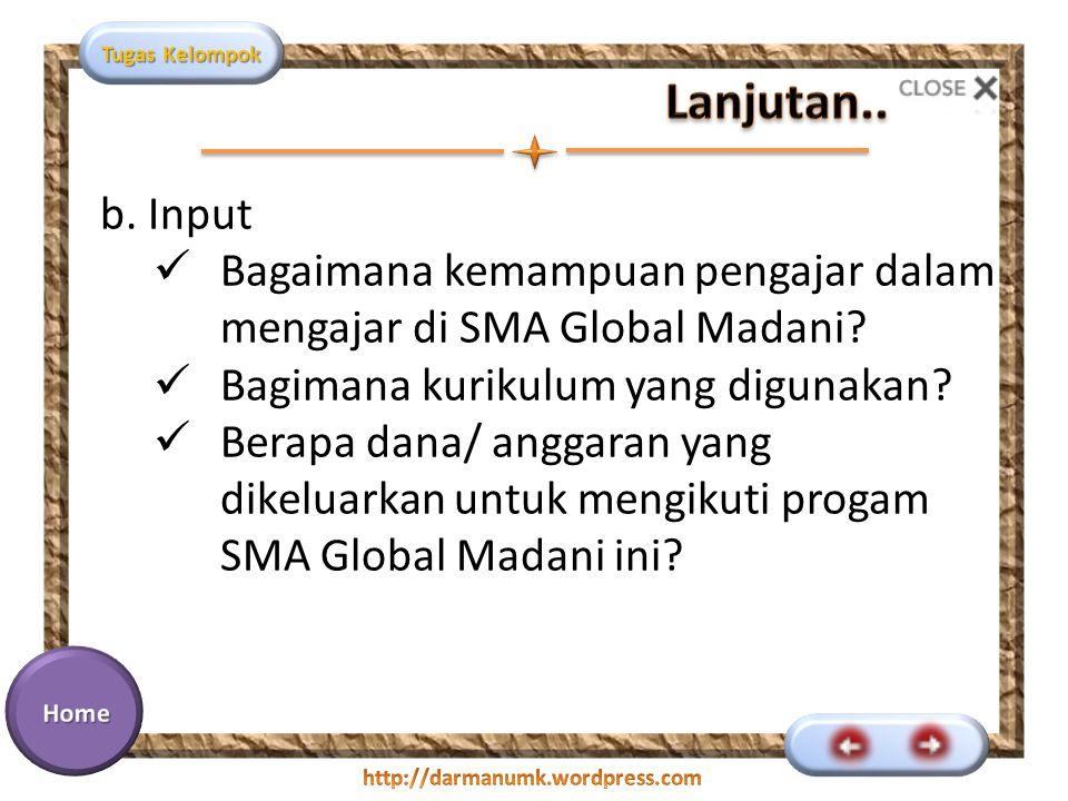 Lanjutan.. b. Input. Bagaimana kemampuan pengajar dalam mengajar di SMA Global Madani Bagimana kurikulum yang digunakan