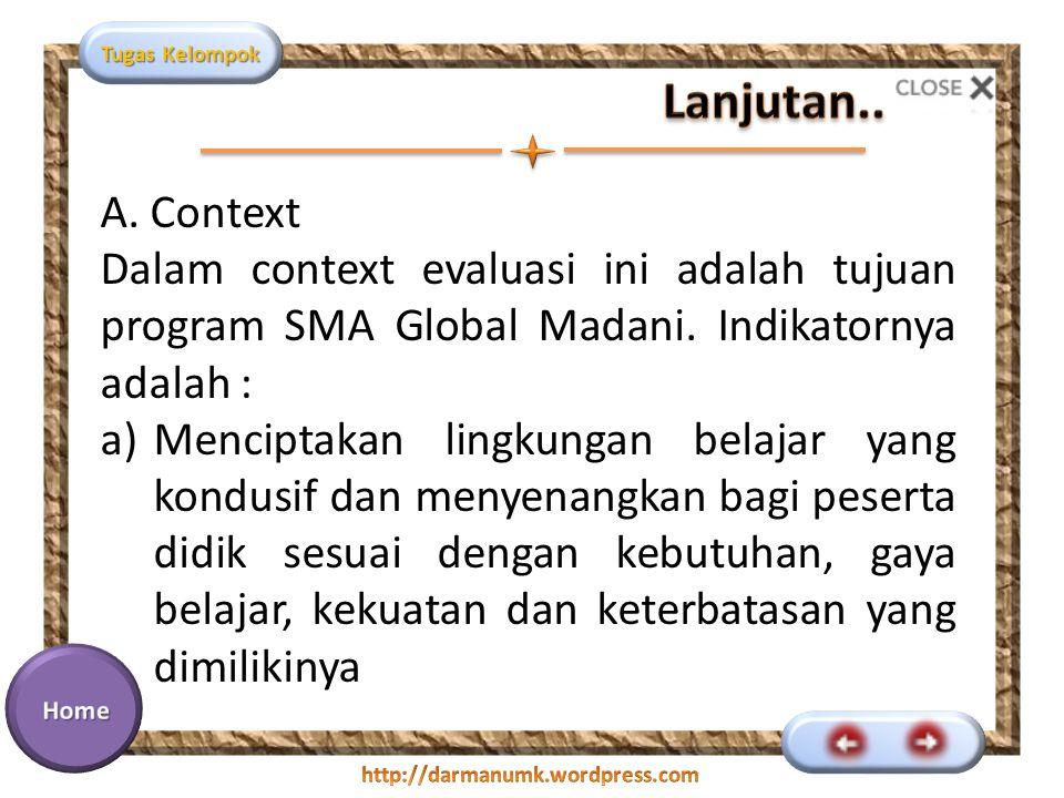 Lanjutan.. A. Context. Dalam context evaluasi ini adalah tujuan program SMA Global Madani. Indikatornya adalah :