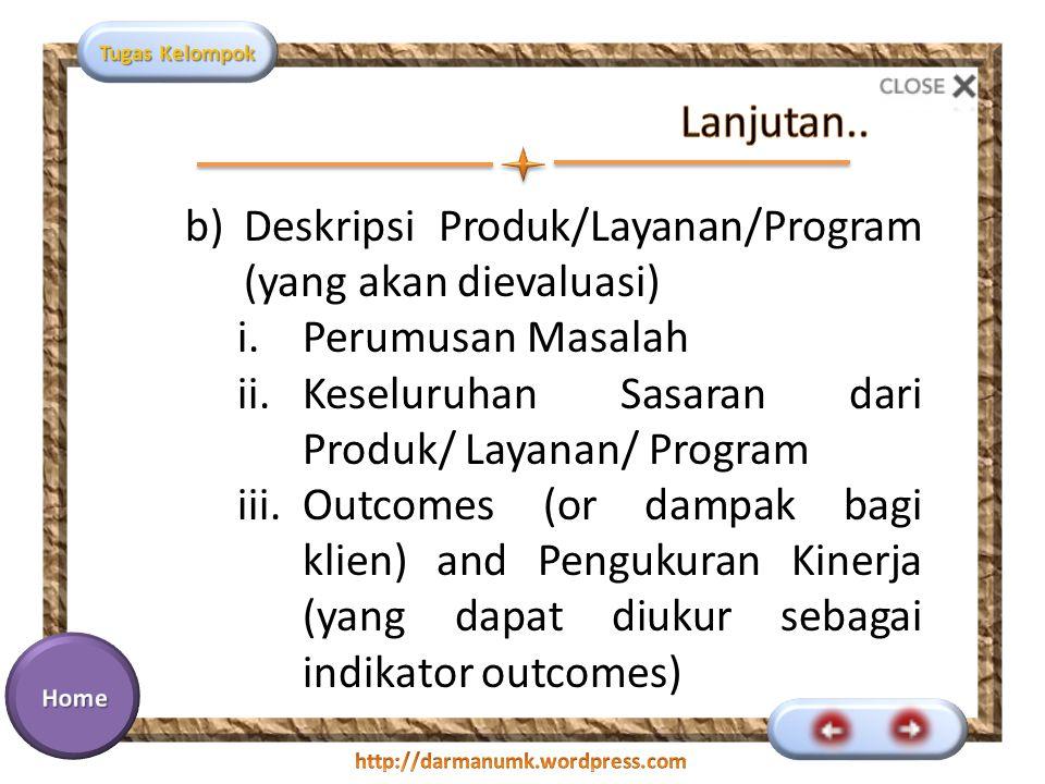 Lanjutan.. Deskripsi Produk/Layanan/Program (yang akan dievaluasi) Perumusan Masalah. Keseluruhan Sasaran dari Produk/ Layanan/ Program.