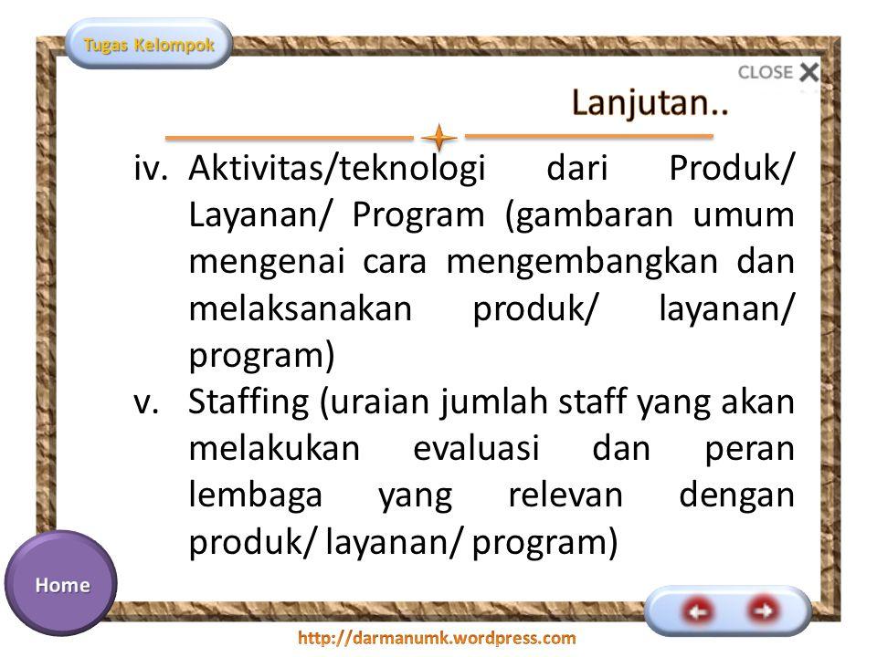 Lanjutan.. Aktivitas/teknologi dari Produk/ Layanan/ Program (gambaran umum mengenai cara mengembangkan dan melaksanakan produk/ layanan/ program)