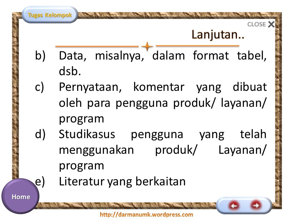 Lanjutan.. Data, misalnya, dalam format tabel, dsb. Pernyataan, komentar yang dibuat oleh para pengguna produk/ layanan/ program.