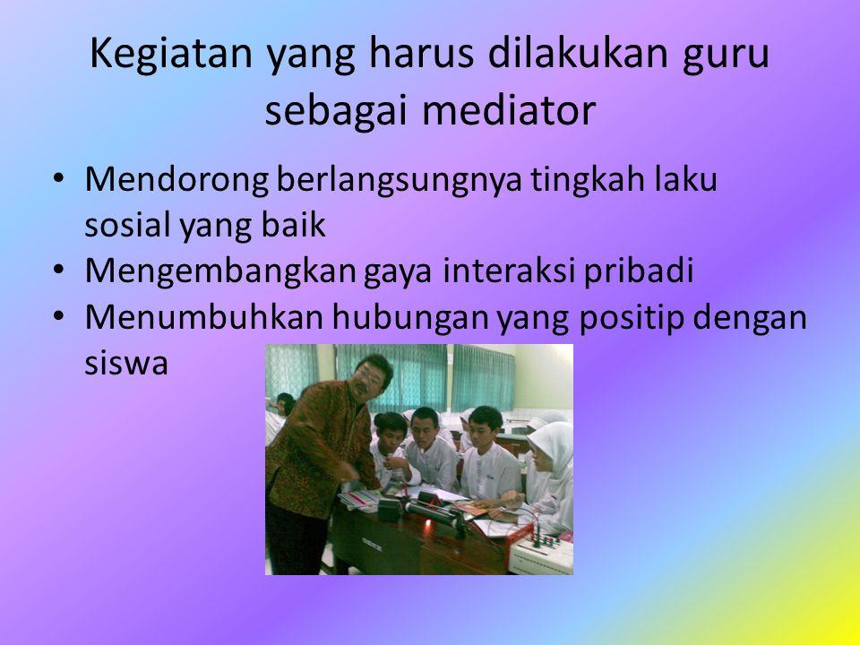 Kegiatan yang harus dilakukan guru sebagai mediator
