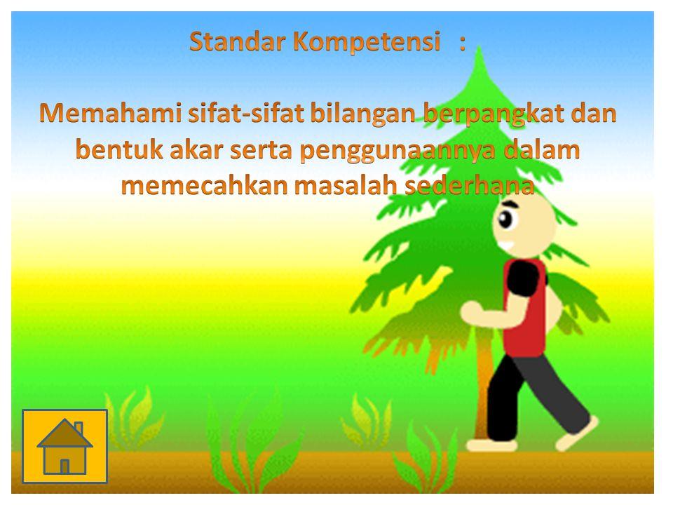Standar Kompetensi : Memahami sifat-sifat bilangan berpangkat dan bentuk akar serta penggunaannya dalam memecahkan masalah sederhana