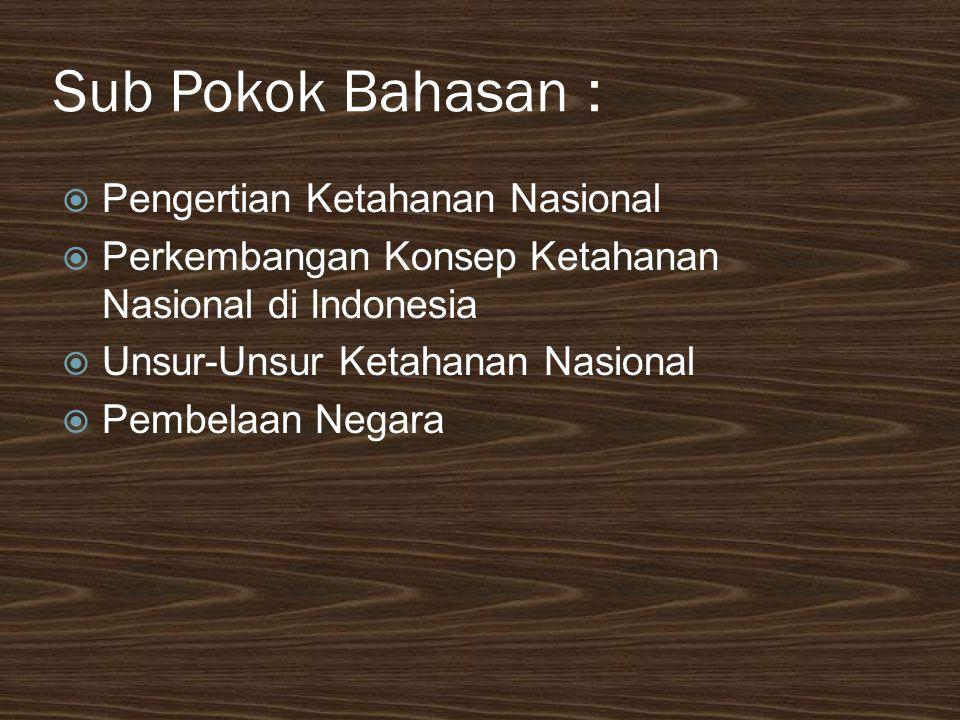 Sub Pokok Bahasan : Pengertian Ketahanan Nasional