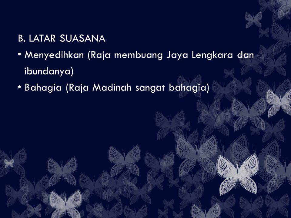 B. LATAR SUASANA Menyedihkan (Raja membuang Jaya Lengkara dan.