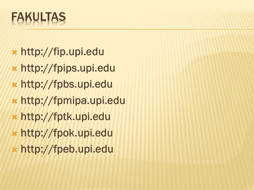 Fakultas http://fip.upi.edu http://fpips.upi.edu http://fpbs.upi.edu
