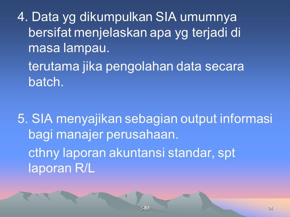 terutama jika pengolahan data secara batch.