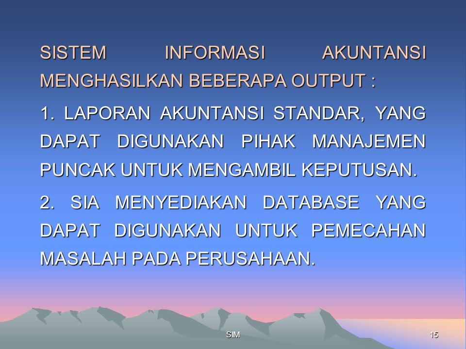 SISTEM INFORMASI AKUNTANSI MENGHASILKAN BEBERAPA OUTPUT :