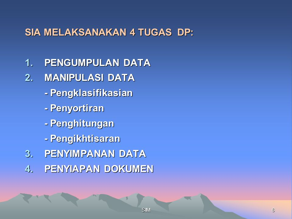 SIA MELAKSANAKAN 4 TUGAS DP: PENGUMPULAN DATA MANIPULASI DATA