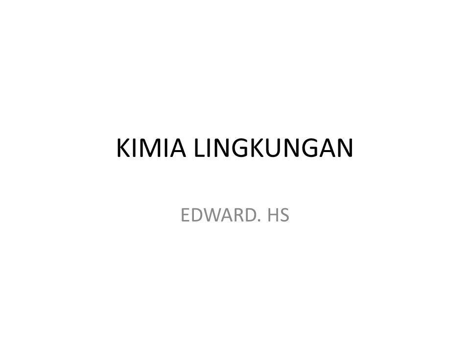 KIMIA LINGKUNGAN EDWARD. HS