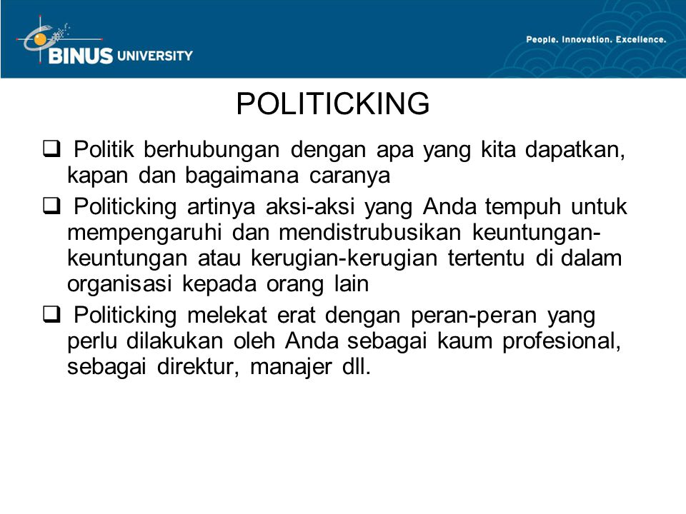 POLITICKING Politik berhubungan dengan apa yang kita dapatkan, kapan dan bagaimana caranya.