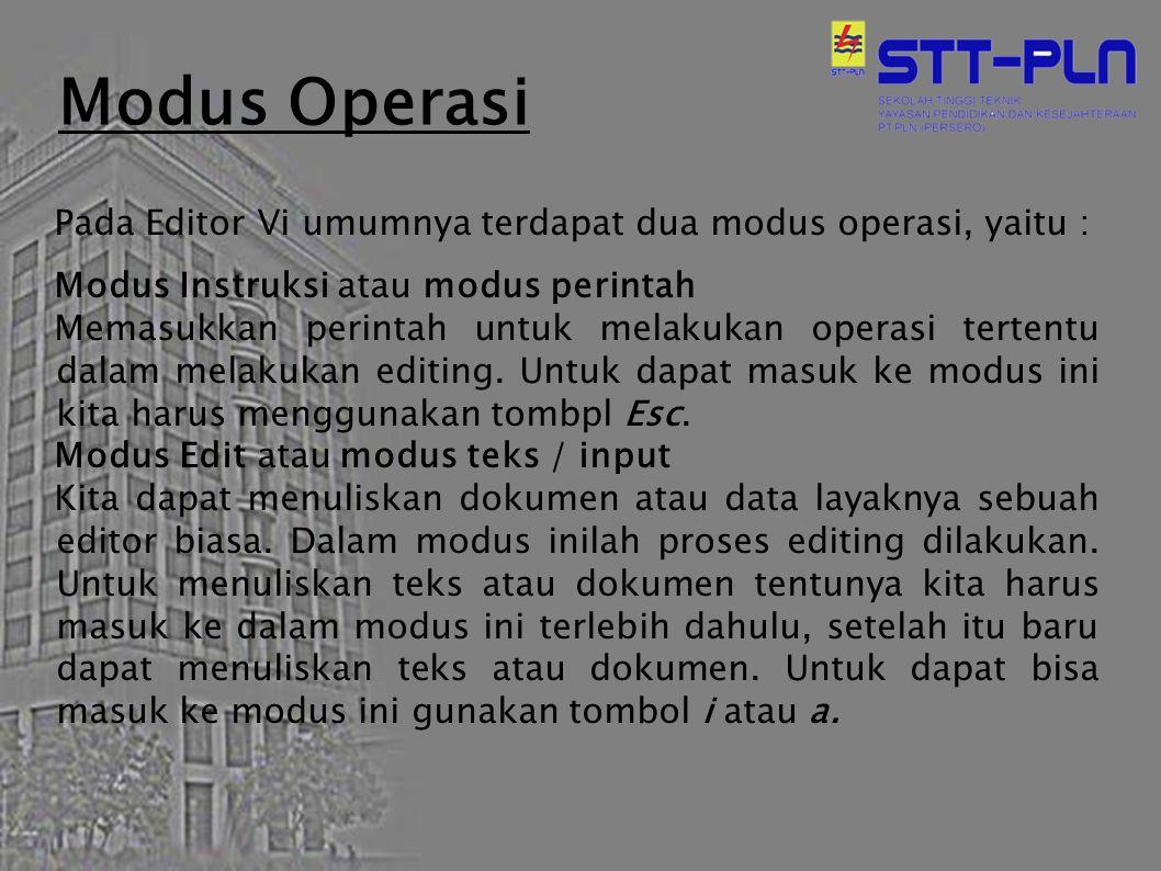 Modus Operasi Pada Editor Vi umumnya terdapat dua modus operasi, yaitu : Modus Instruksi atau modus perintah.