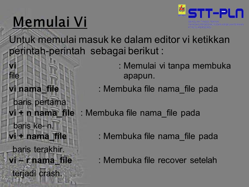 Memulai Vi Untuk memulai masuk ke dalam editor vi ketikkan perintah-perintah sebagai berikut :