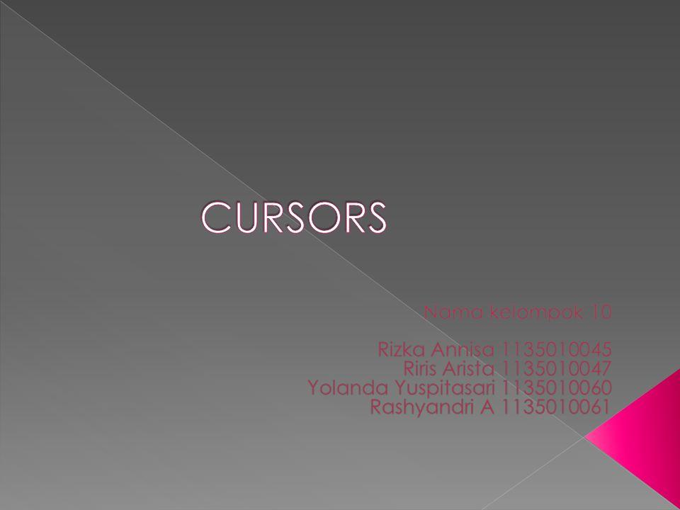 CURSORS Nama kelompok 10 Rizka Annisa 1135010045