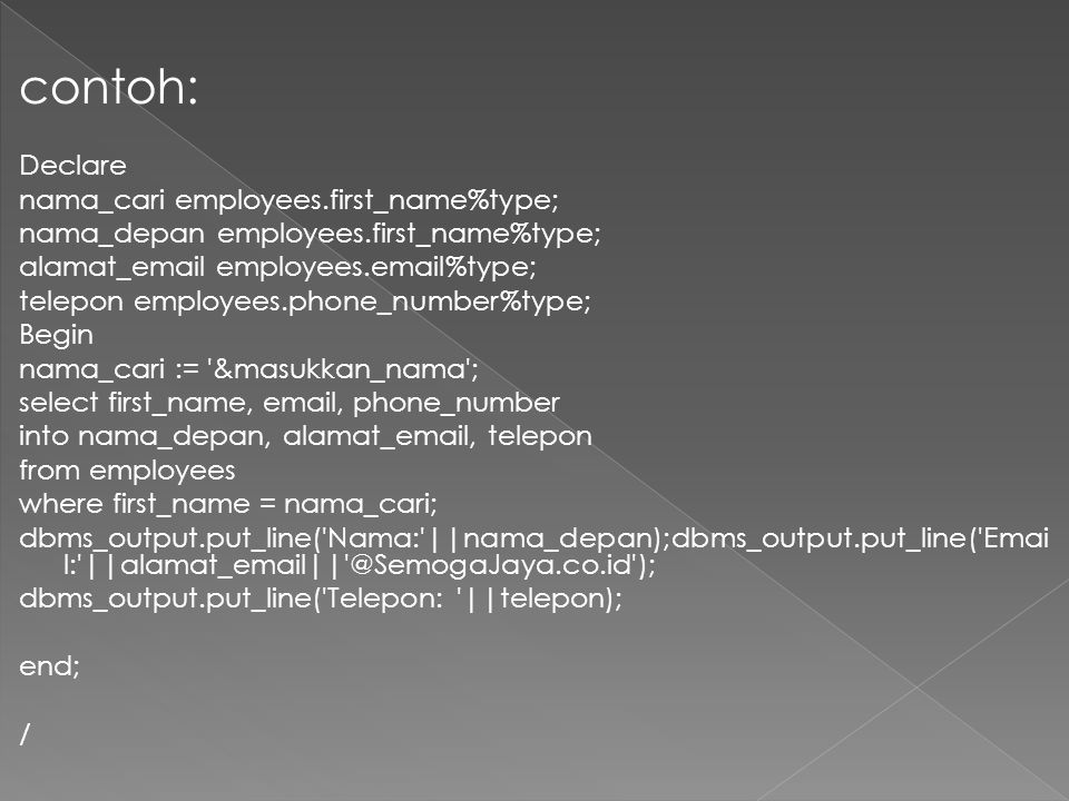 contoh: Declare nama_cari employees.first_name%type;