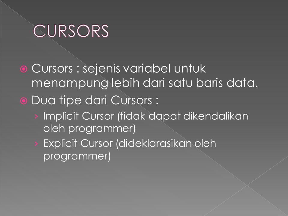 CURSORS Cursors : sejenis variabel untuk menampung lebih dari satu baris data. Dua tipe dari Cursors :