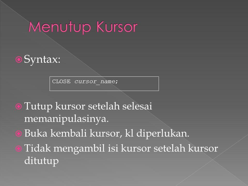 Menutup Kursor Syntax: Tutup kursor setelah selesai memanipulasinya.