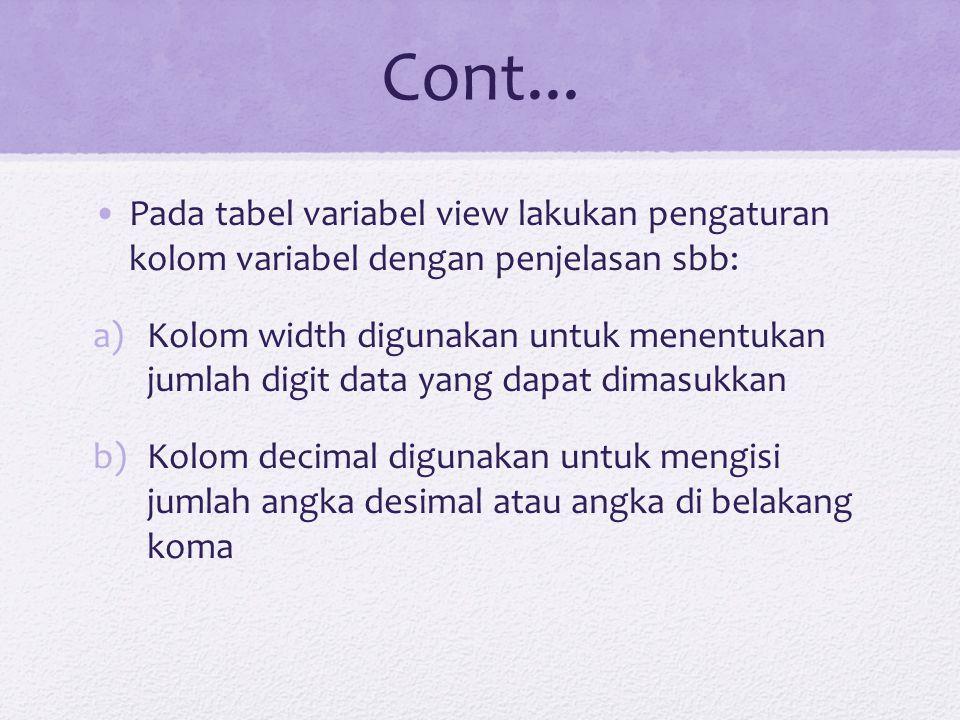 Cont... Pada tabel variabel view lakukan pengaturan kolom variabel dengan penjelasan sbb: