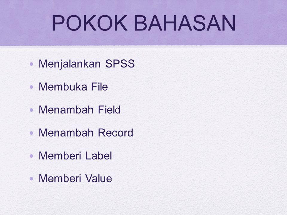POKOK BAHASAN Menjalankan SPSS Membuka File Menambah Field
