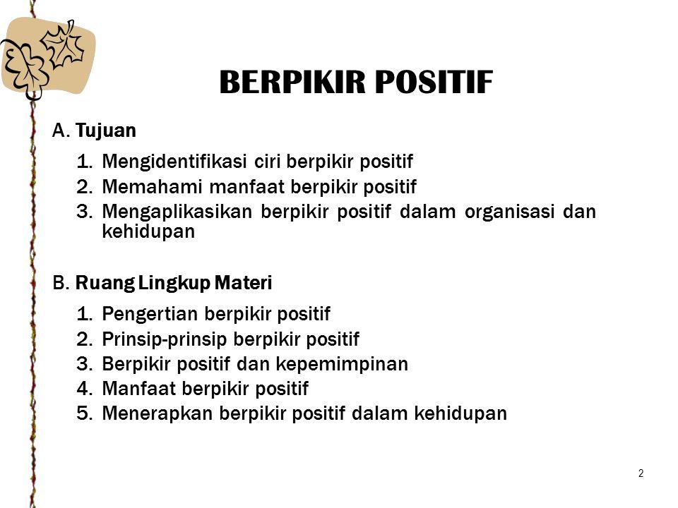 BERPIKIR POSITIF A. Tujuan Mengidentifikasi ciri berpikir positif