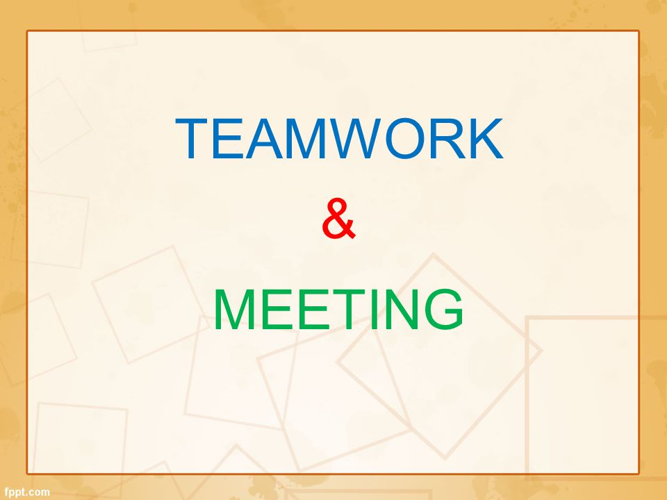 TEAMWORK & MEETING