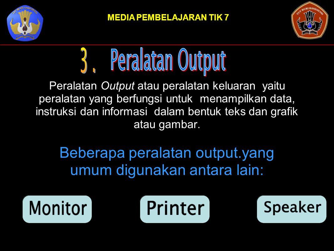 Beberapa peralatan output.yang umum digunakan antara lain: