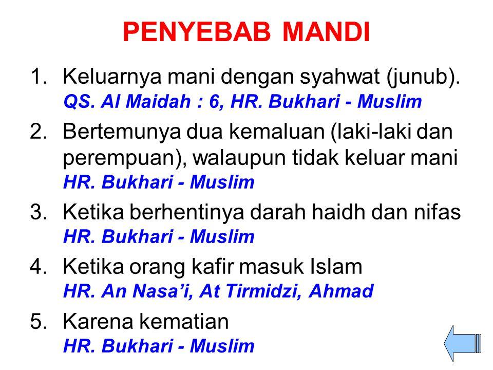 PENYEBAB MANDI Keluarnya mani dengan syahwat (junub). QS. Al Maidah : 6, HR. Bukhari - Muslim.