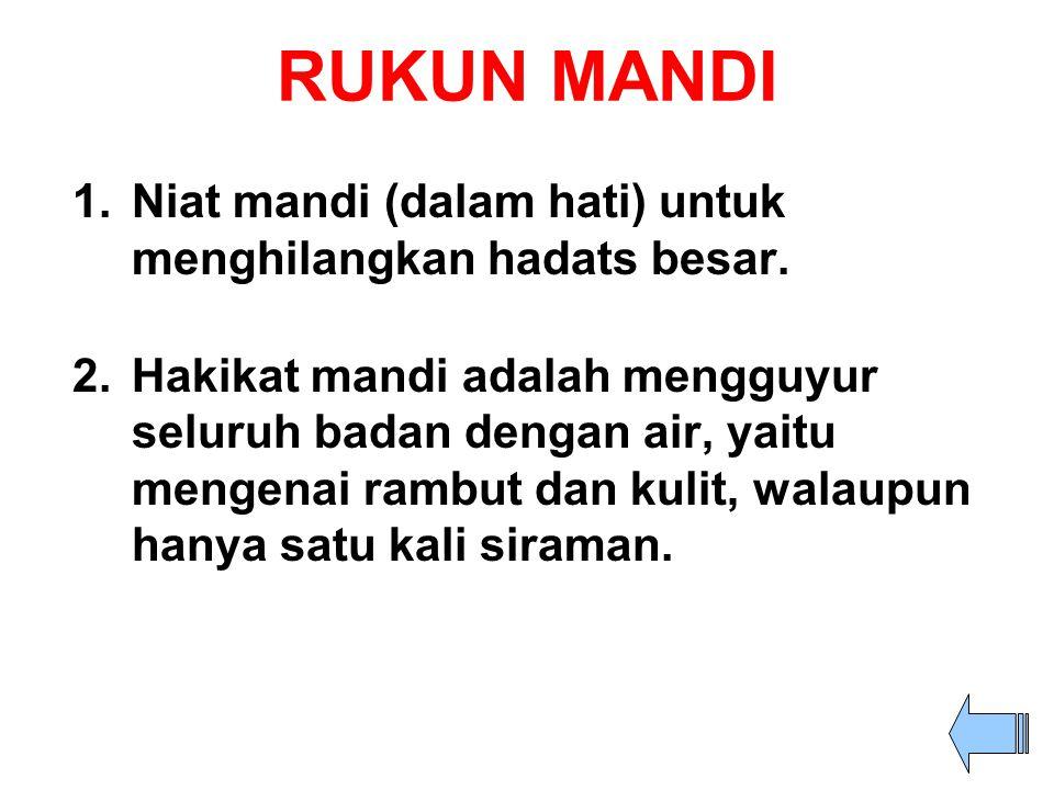 RUKUN MANDI Niat mandi (dalam hati) untuk menghilangkan hadats besar.