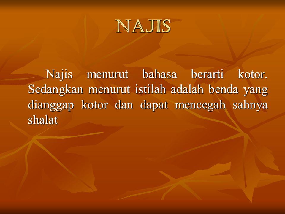 Najis Najis menurut bahasa berarti kotor.