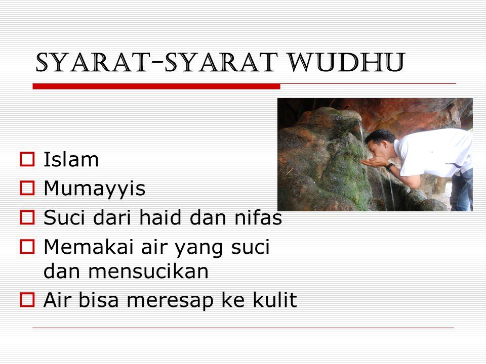 SYARAT-SYARAT WUDHU Islam Mumayyis Suci dari haid dan nifas