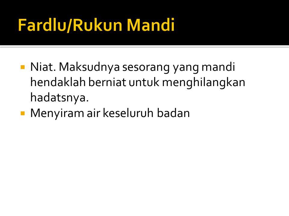 Fardlu/Rukun Mandi Niat. Maksudnya sesorang yang mandi hendaklah berniat untuk menghilangkan hadatsnya.
