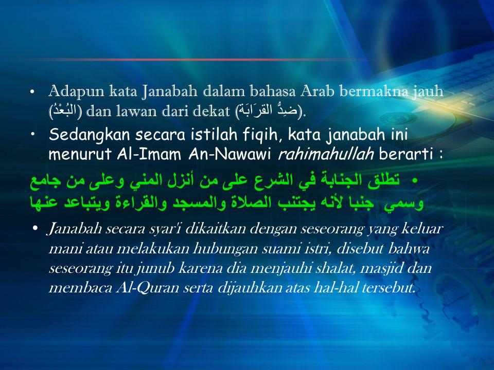 Adapun kata Janabah dalam bahasa Arab bermakna jauh (البُعْدُ) dan lawan dari dekat (ضِدُّ القرَابَة).