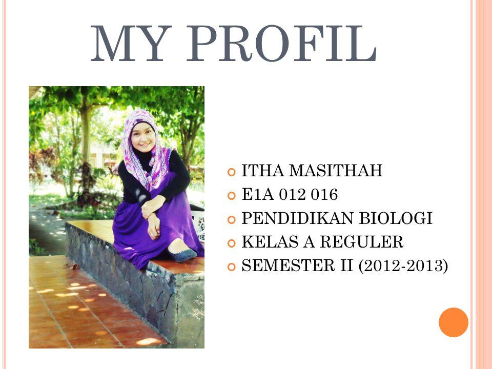 MY PROFIL ITHA MASITHAH E1A 012 016 PENDIDIKAN BIOLOGI KELAS A REGULER