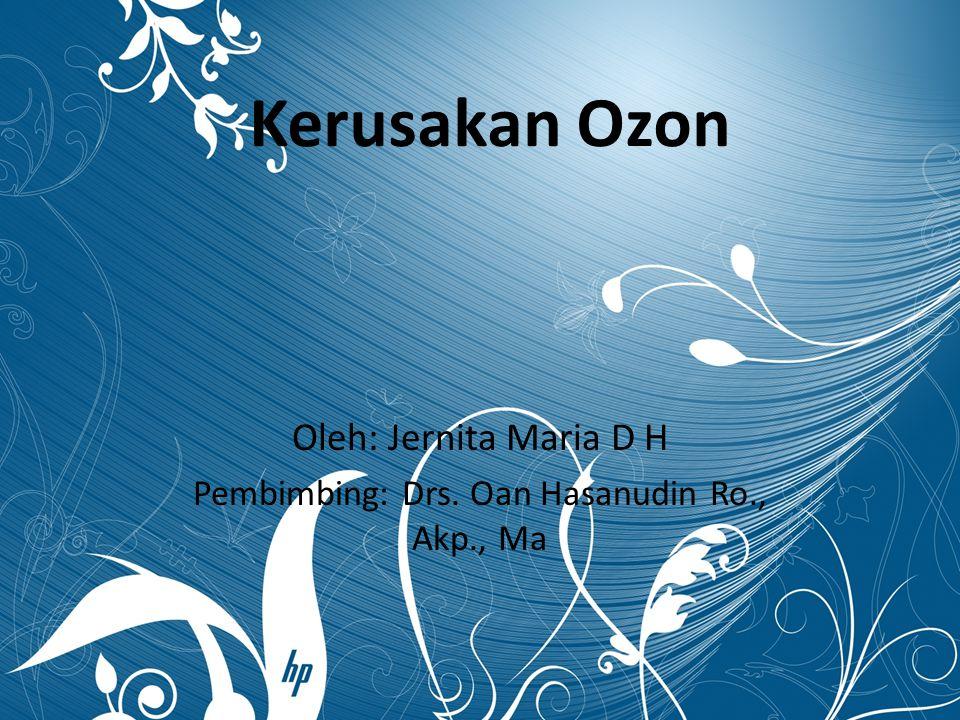 Oleh: Jernita Maria D H Pembimbing: Drs. Oan Hasanudin Ro., Akp., Ma