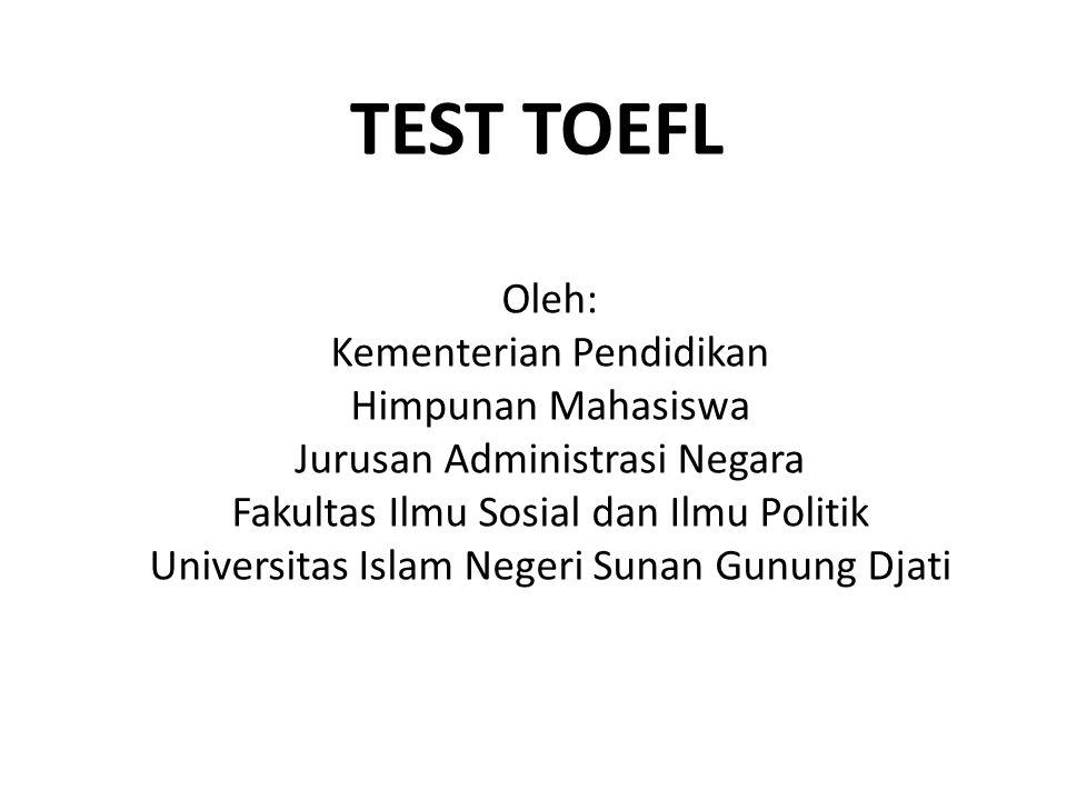 TEST TOEFL Oleh: Kementerian Pendidikan Himpunan Mahasiswa