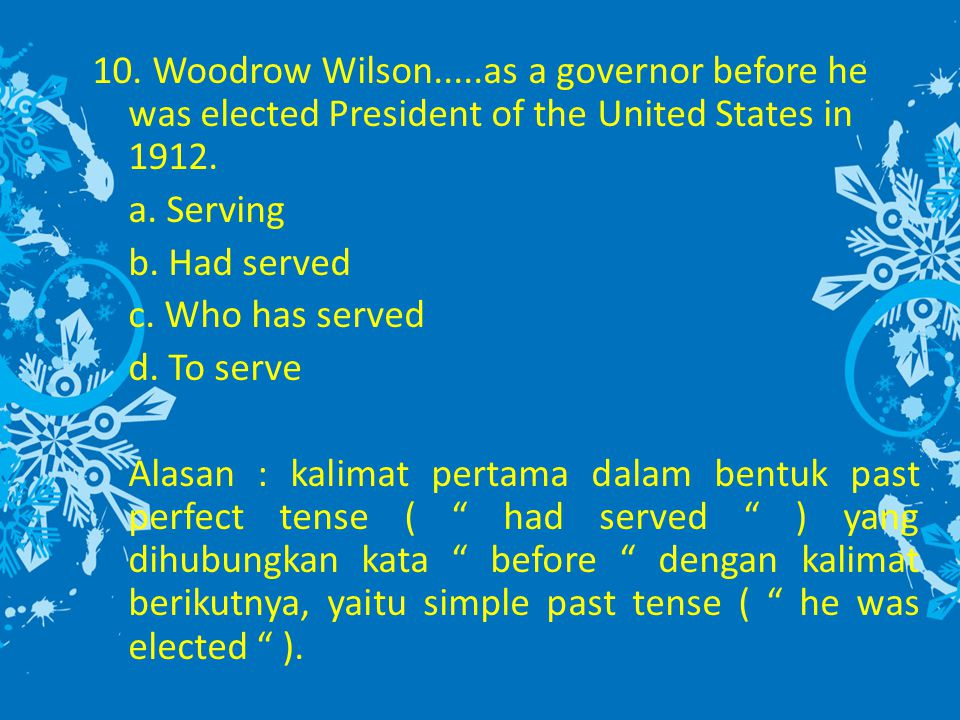 10. Woodrow Wilson.....as a governor before he was elected President of the United States in 1912.