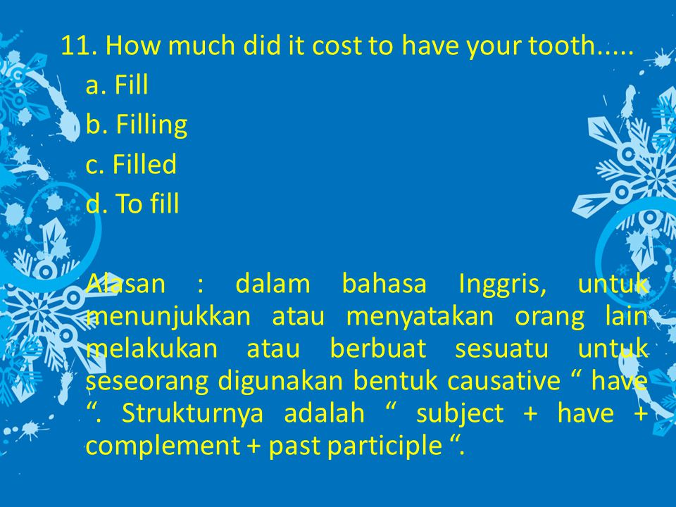 11. How much did it cost to have your tooth. a. Fill b. Filling c