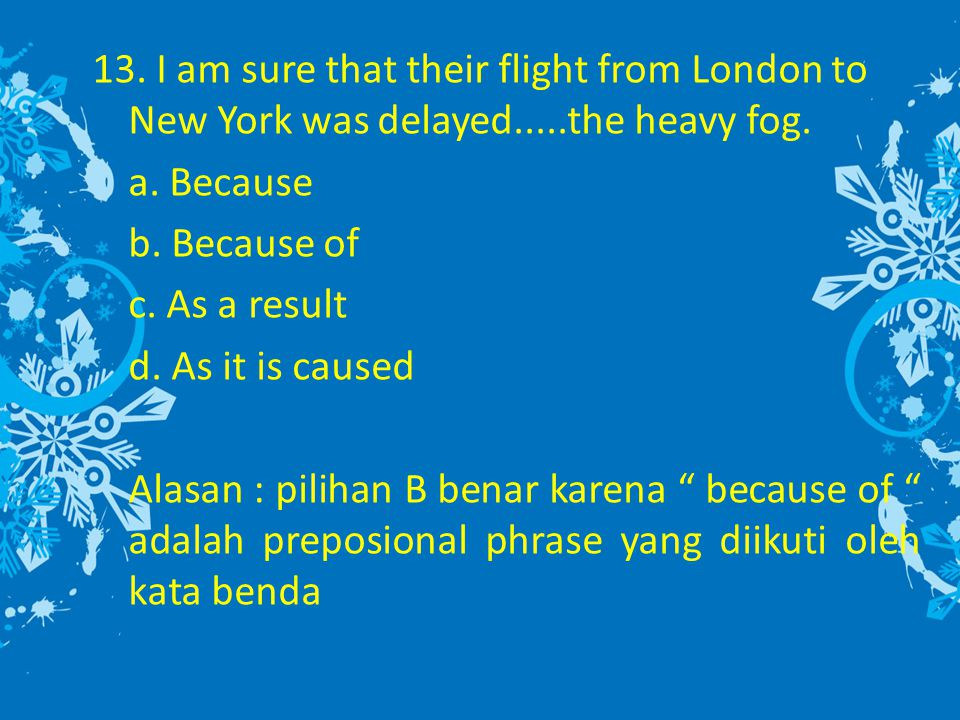 13. I am sure that their flight from London to New York was delayed
