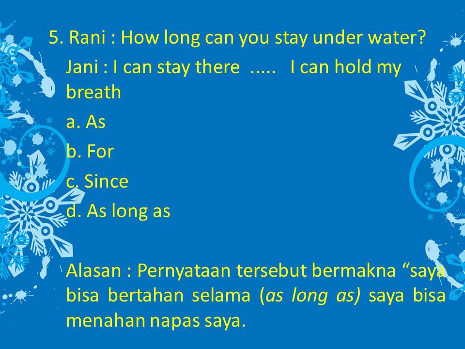 5. Rani : How long can you stay under water. Jani : I can stay there