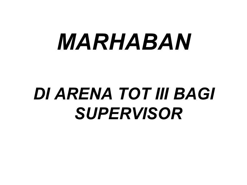 DI ARENA TOT III BAGI SUPERVISOR
