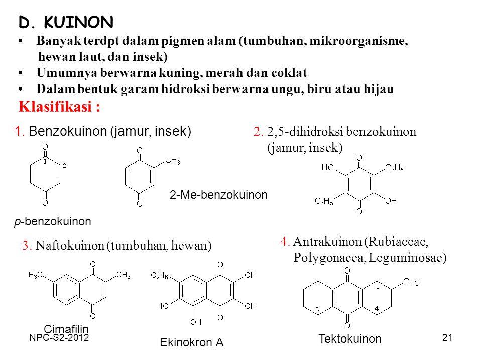 D. KUINON Banyak terdpt dalam pigmen alam (tumbuhan, mikroorganisme, hewan laut, dan insek) Umumnya berwarna kuning, merah dan coklat.