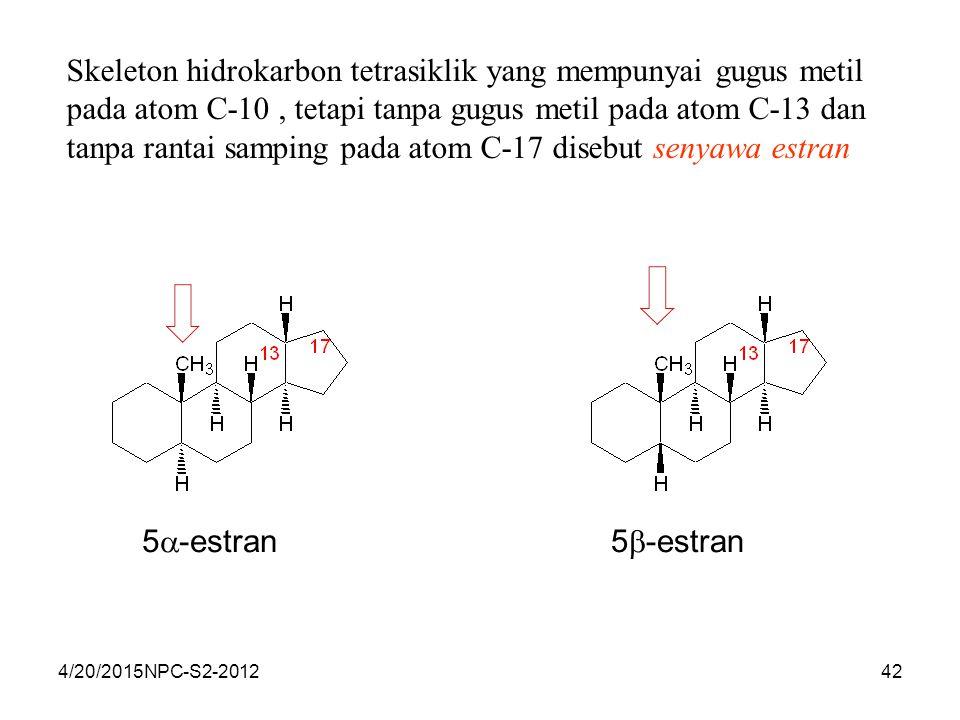 Skeleton hidrokarbon tetrasiklik yang mempunyai gugus metil pada atom C-10 , tetapi tanpa gugus metil pada atom C-13 dan tanpa rantai samping pada atom C-17 disebut senyawa estran