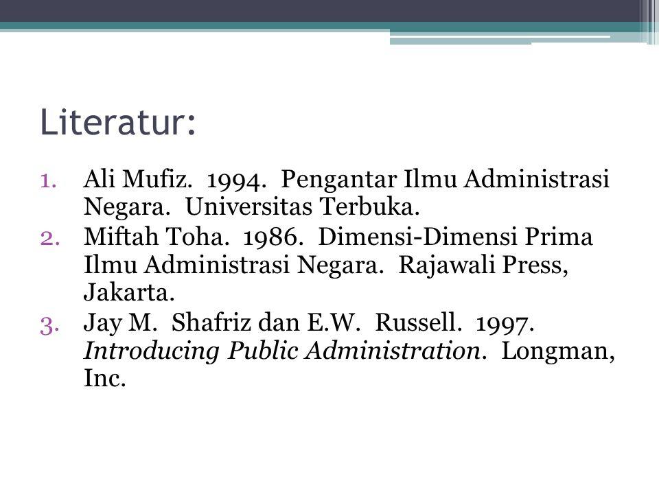 Literatur: Ali Mufiz. 1994. Pengantar Ilmu Administrasi Negara. Universitas Terbuka.