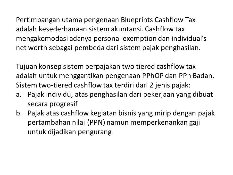 Pertimbangan utama pengenaan Blueprints Cashflow Tax adalah kesederhanaan sistem akuntansi. Cashflow tax mengakomodasi adanya personal exemption dan individual's net worth sebagai pembeda dari sistem pajak penghasilan.