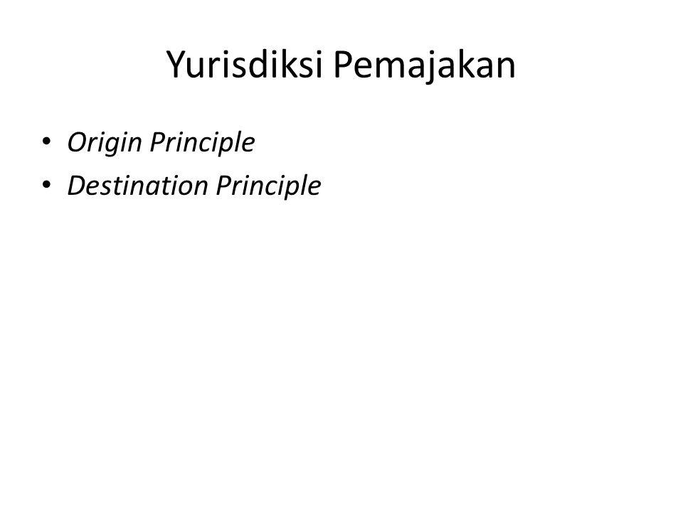 Yurisdiksi Pemajakan Origin Principle Destination Principle