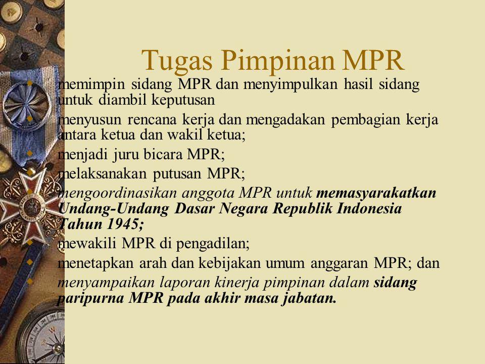 Tugas Pimpinan MPR memimpin sidang MPR dan menyimpulkan hasil sidang untuk diambil keputusan.