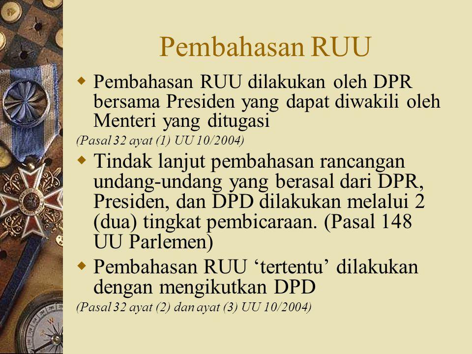 Pembahasan RUU Pembahasan RUU dilakukan oleh DPR bersama Presiden yang dapat diwakili oleh Menteri yang ditugasi.