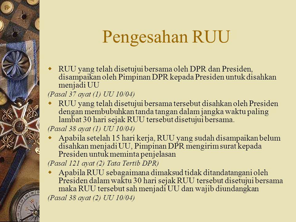 Pengesahan RUU RUU yang telah disetujui bersama oleh DPR dan Presiden, disampaikan oleh Pimpinan DPR kepada Presiden untuk disahkan menjadi UU.